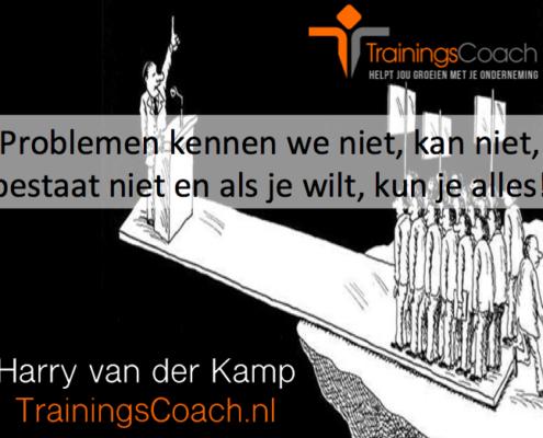 Trainingscoach - problemen kennen we niet, kan niet , bestaat niet en als je wilt kun je alles